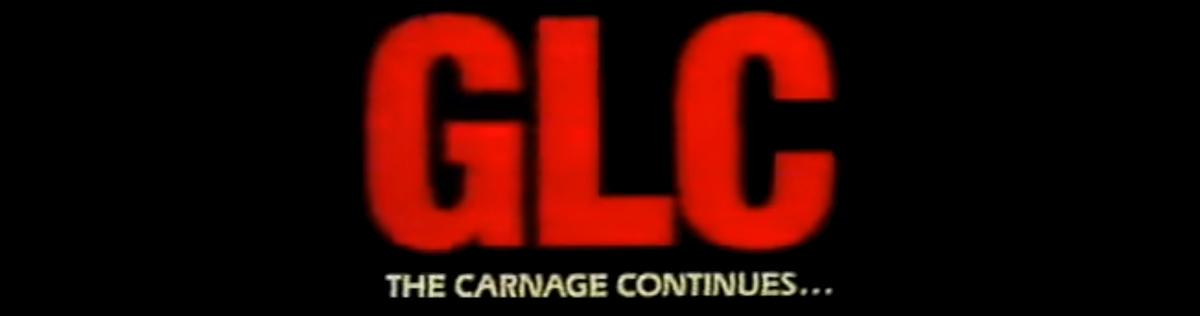 GLC: The Carnage Continues