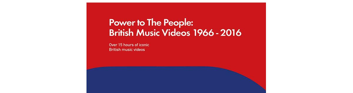 Power To The People: British Music Videos 1966-2016